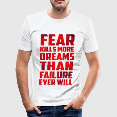 Fear Quotes Fear Dreams Inspirational Quote Stained - Men's Slim Fit T-Shirt