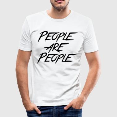 PEOPLE ARE PEOPLE - Men's Slim Fit T-Shirt