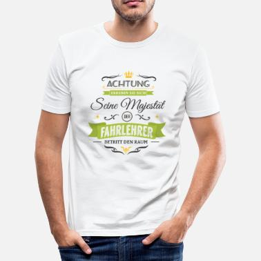 Instructor His Majesty the Driving Instructor enters the room! - Men's Slim Fit T-Shirt