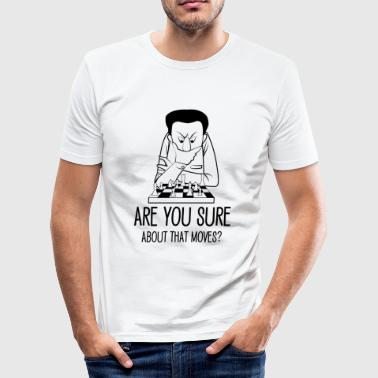 Are you sure about that moves? chess game - Männer Slim Fit T-Shirt
