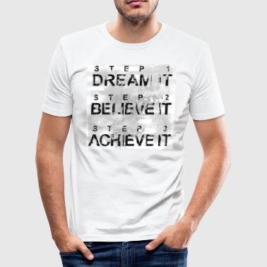 DREAM IT - BELIEVE IT - ACHIEVE IT - Men's Slim Fit T-Shirt