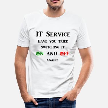 Have You Tried Turning It Off And On Again Tried turning it on and off again? - Men's Slim Fit T-Shirt