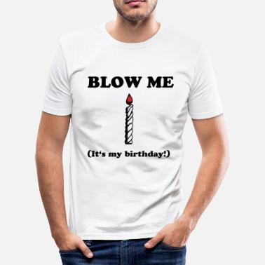 Cock Sucking Blow me - It's my birthday - Men's Slim Fit T-Shirt