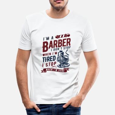 Barber Barber i don't stop when i'm tired stop when done - Men's Slim Fit T-Shirt