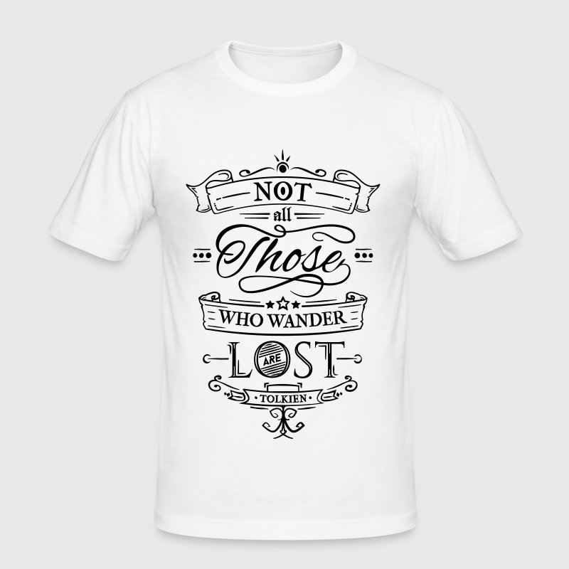 Not all those who wander are lost. - Männer Slim Fit T-Shirt