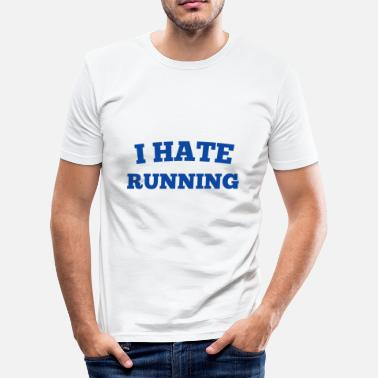 Hate Running I HATE RUNNING - Men's Slim Fit T-Shirt