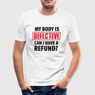 My Body is Defective - Illness Pain Injured - Men's Slim Fit T-Shirt