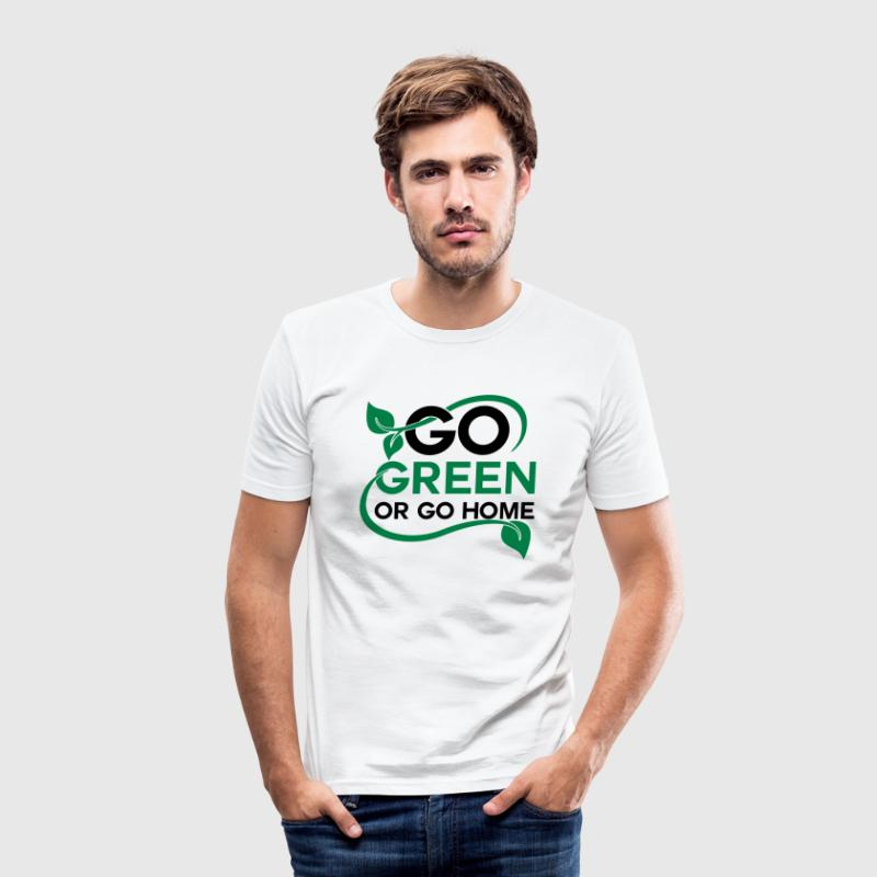 Go green or go home - Men's Slim Fit T-Shirt