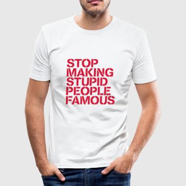 Stop making stupid people famous / Dumme Prommis - Männer Slim Fit T-Shirt