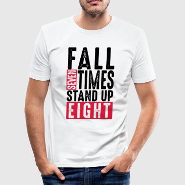 Fall seven times stand up eight - Spruch - Humor - Männer Slim Fit T-Shirt
