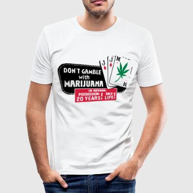 Fear And Loathing In Las Vegas Dont Gamble with Marijuana - Männer Slim Fit T-Shirt