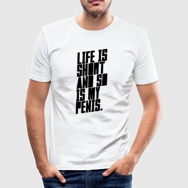 Lustig Fuck life is short and so is my penis -lustig - humor - Men's Slim Fit T-Shirt