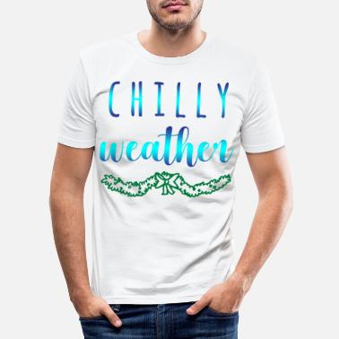 Chilly Chilly weather - Männer Slim Fit T-Shirt