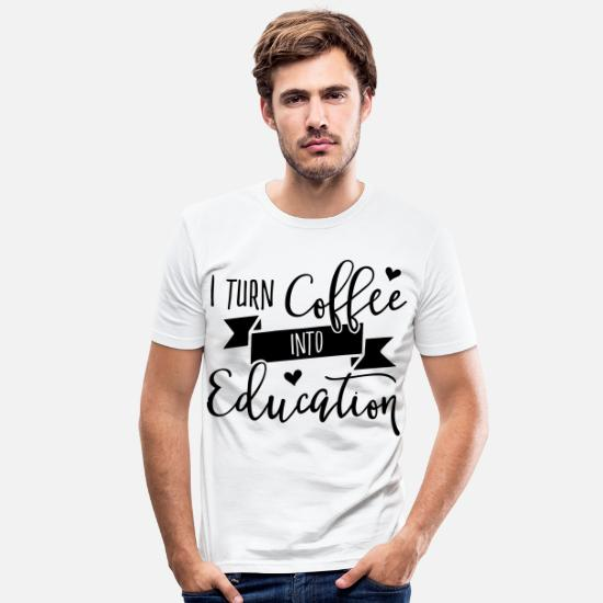 Education T-Shirts - Coffee education caffeine gift - Men's Slim Fit T-Shirt white