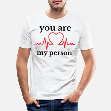 Person YOU ARE MY PERSON - Männer Slim Fit T-Shirt
