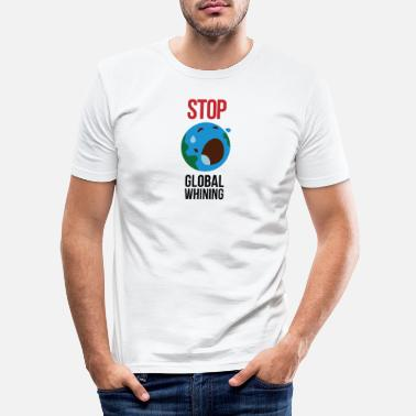 Auerhaan Stop Global Whining! - Mannen slim fit T-shirt