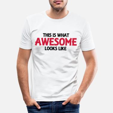 Awesome This is what awesome looks like - Men's Slim Fit T-Shirt