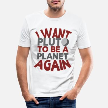 Planet Pluto Planet i Want Pluto to Be a Planet Again - Men's Slim Fit T-Shirt
