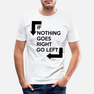 Right If nothing goes right, go left - Men's Slim Fit T-Shirt