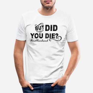 Wild But Did You Die Motherhood Funny Sarcasm Saying - Men's Slim Fit T-Shirt
