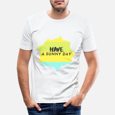 Sunny Day Have a sunny day - Männer Slim Fit T-Shirt