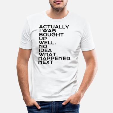 Böse Actually i was bought up well - Männer Slim Fit T-Shirt