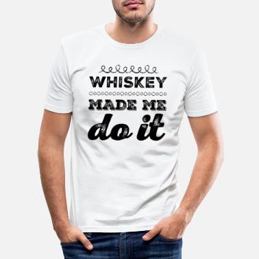 Whiskey Whiskey Funny saying - Men's Slim Fit T-Shirt