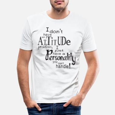 Personality Personality you can't handle - Miesten slim fit t-paita