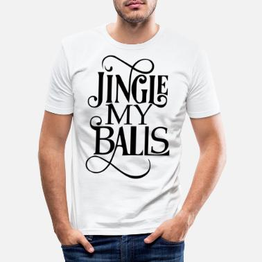Adult Humour Jingle My Balls - Adult Humour - Men's Slim Fit T-Shirt