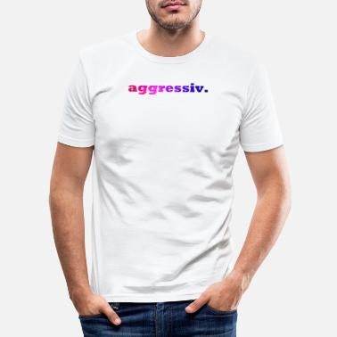 Aggressiv aggressiv. - Männer Slim Fit T-Shirt