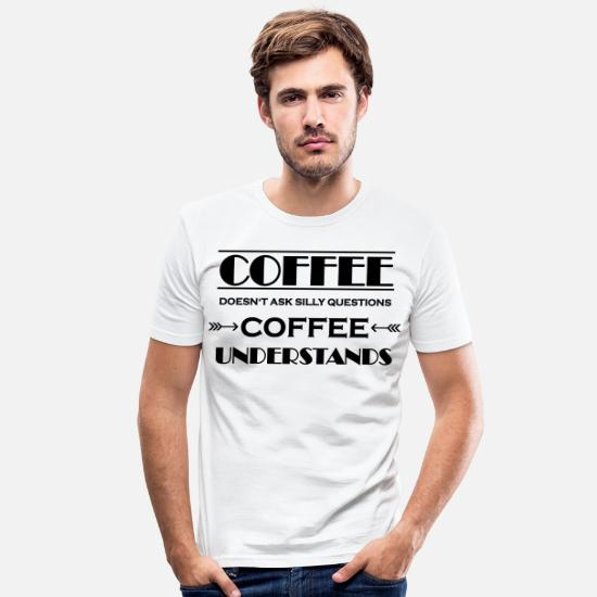 Stupid T-Shirts - Coffee doesn't ask silly questions - Men's Slim Fit T-Shirt white