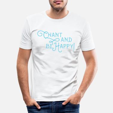 Chant Chant and be happy! - Men's Slim Fit T-Shirt