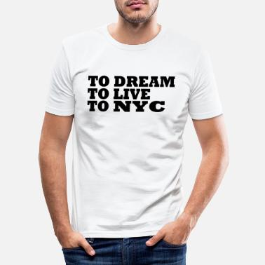 Nyc To Dream To Live To Nyc / New York City - Men's Slim Fit T-Shirt