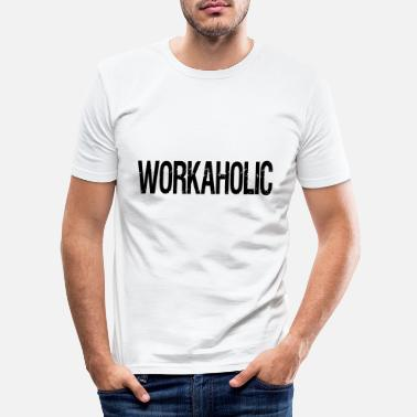 Workaholic workaholic - Slim fit T-skjorte for menn