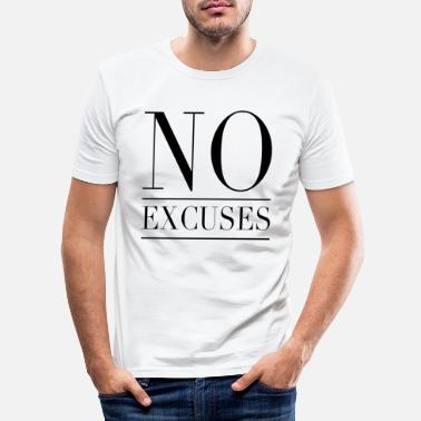 Excuse No excuses - No excuses - Men's Slim Fit T-Shirt