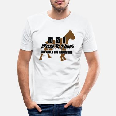 Boxer Dog / Boxer: It Is A Boxer Thing. You Would Not - Men's Slim Fit T-Shirt