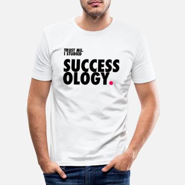 Successology Trust me. I studied Successology. - Männer Slim Fit T-Shirt