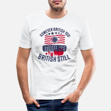Independence Day However British you may be, I am more British stil - Men's Slim Fit T-Shirt