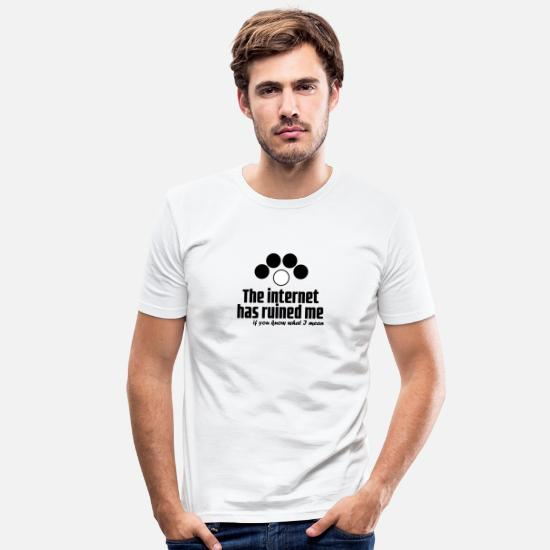 Gift Idea T-Shirts - The Internet has ruined me t-shirt - Men's Slim Fit T-Shirt white