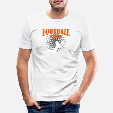 Football Football Is My Life - Men's Slim Fit T-Shirt
