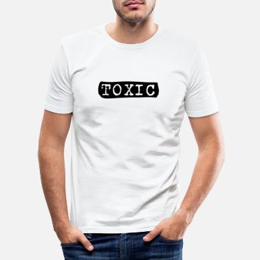 Toxic toxic - Men's Slim Fit T-Shirt