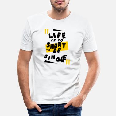 life is short to be single yellow - Men's Slim Fit T-Shirt