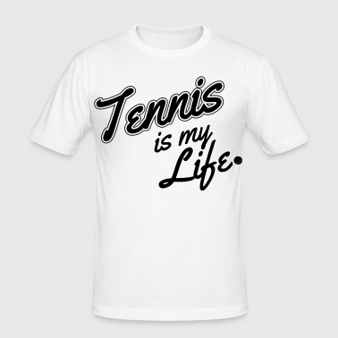 Tennis is my life - T-shirt près du corps Homme