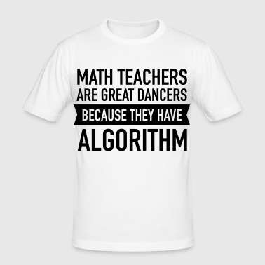 Math Teachers Are Great Dancers... - Men's Slim Fit T-Shirt