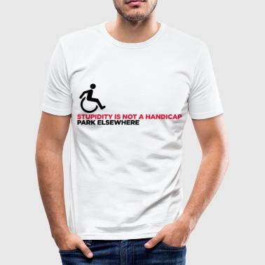 Stupidity is not a handicap. Parke elsewhere! - Men's Slim Fit T-Shirt