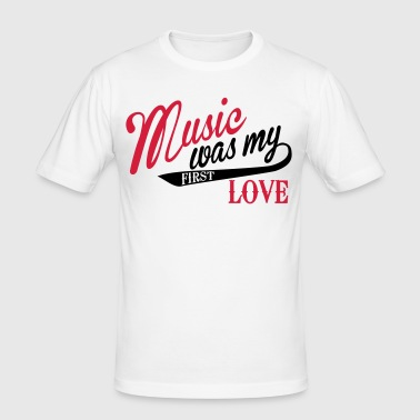 Music mean what my first love - music, first love - Men's Slim Fit T-Shirt