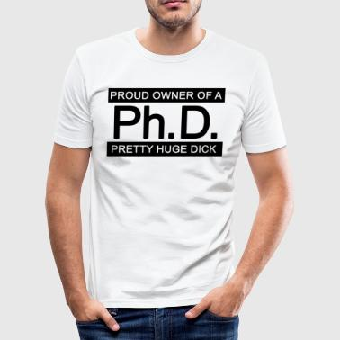 Ph.d. Proud Owner of a Pretty Huge Dick (Doktor) - Männer Slim Fit T-Shirt