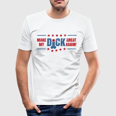 MAKE MY DICK GREAT AGAIN! - Männer Slim Fit T-Shirt