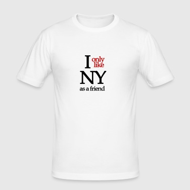 I only like NY as a friend - Men's Slim Fit T-Shirt