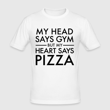 My Head Says Gym But My Heart Says Pizza - Männer Slim Fit T-Shirt
